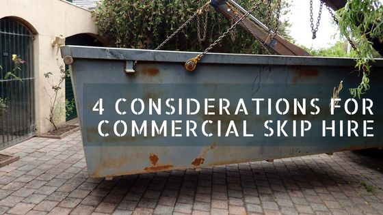 4 Considerations for Commercial Skip Hire
