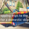 Swapping trips to the tip for a domestic skip