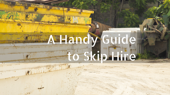 A Handy Guide to Skip Hire