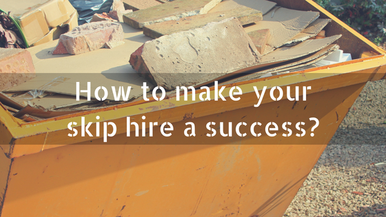 How to make your skip hire a success