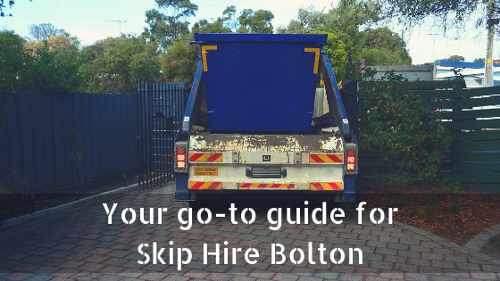 Your go-to guide for Skip Hire Bolton