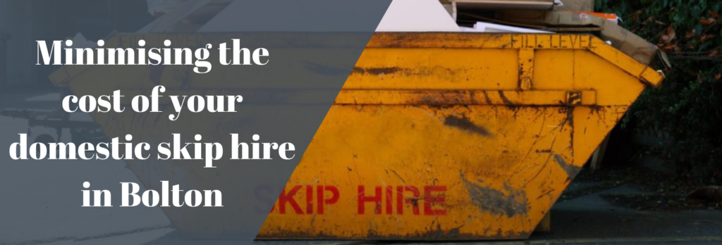 Minimising the cost of your domestic skip hire in Bolton