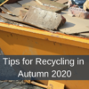 Tips for Recycling in Autumn 2020