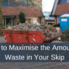 How to Maximise the Amount of Waste in Your Skip